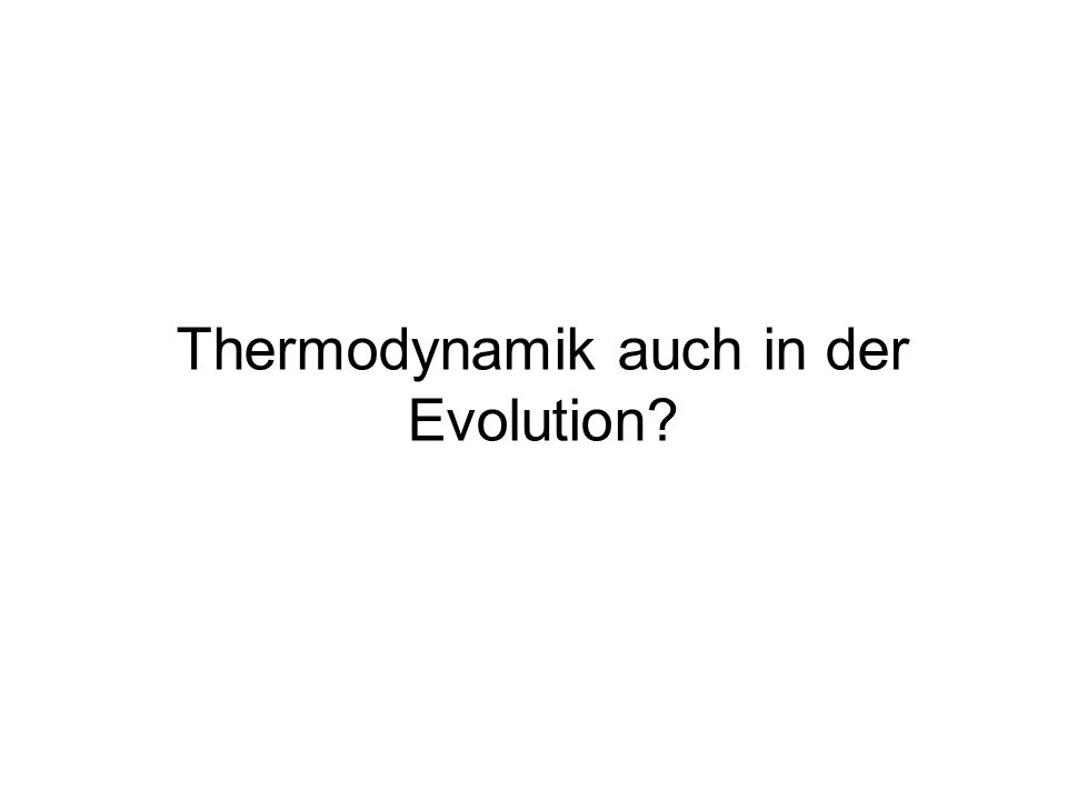 Thermodynamik auch in der Evolution?
