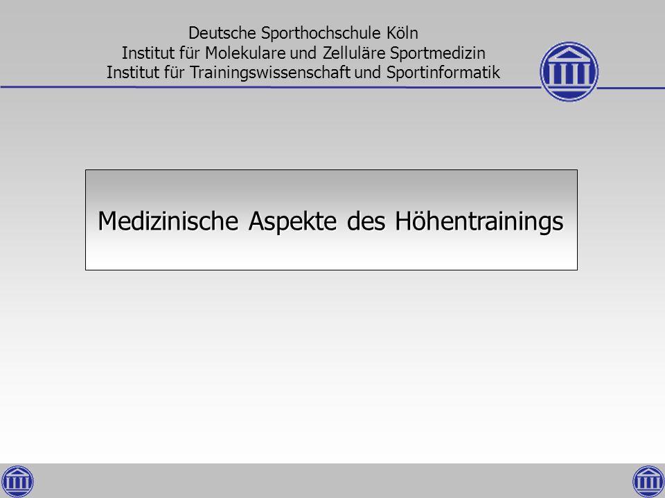 Medizinische Aspekte des Höhentrainings Deutsche Sporthochschule Köln Institut für Molekulare und Zelluläre Sportmedizin Institut für Trainingswissens