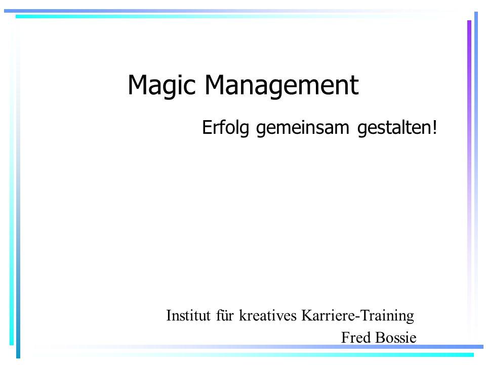 Magic Management Erfolg gemeinsam gestalten! Fred Bossie Institut für kreatives Karriere-Training