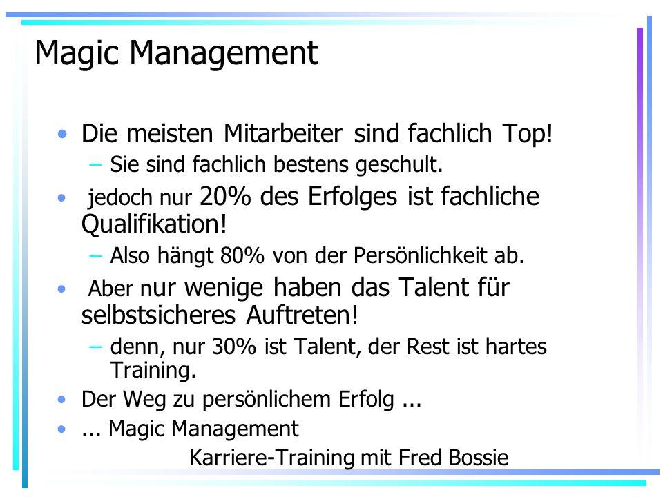 Magic Management Die meisten Mitarbeiter sind fachlich Top.
