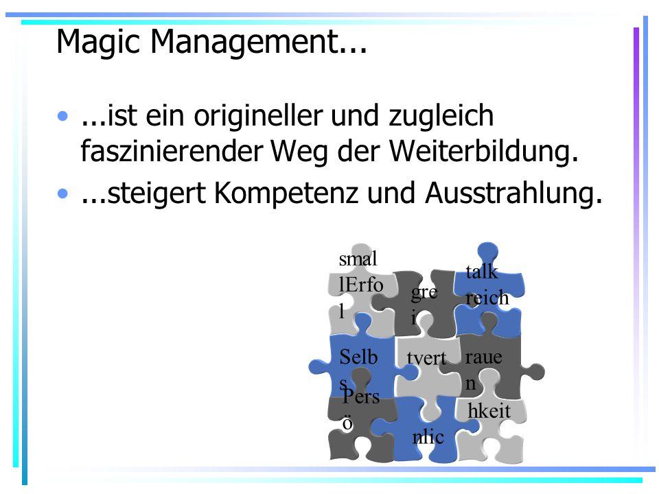 Magic Management......ist ein origineller und zugleich faszinierender Weg der Weiterbildung....steigert Kompetenz und Ausstrahlung.
