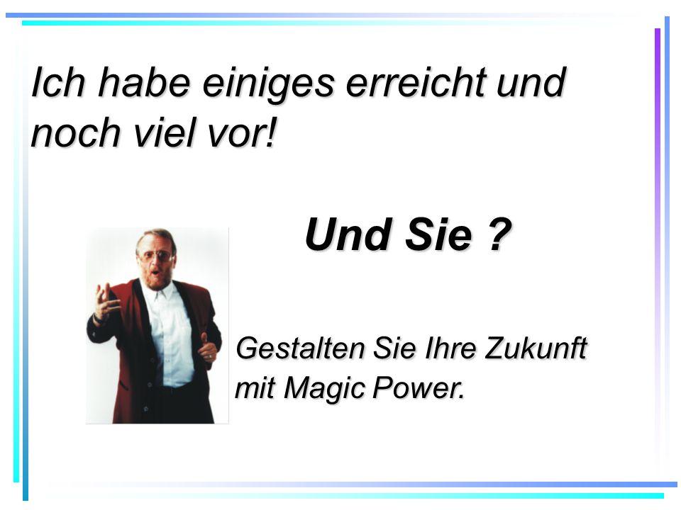 Ich habe einiges erreicht und noch viel vor! Und Sie ? Gestalten Sie Ihre Zukunft mit Magic Power.