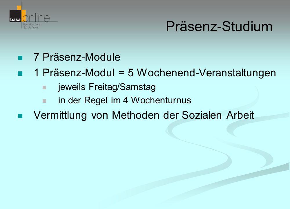 Präsenz-Studium 7 Präsenz-Module 1 Präsenz-Modul = 5 Wochenend-Veranstaltungen jeweils Freitag/Samstag in der Regel im 4 Wochenturnus Vermittlung von