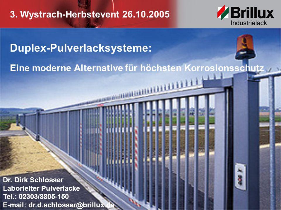 3. Wystrach-Herbstevent 26.10.2005 Dr. Dirk Schlosser Laborleiter Pulverlacke Tel.: 02303/8805-150 E-mail: dr.d.schlosser@brillux.de Duplex-Pulverlack