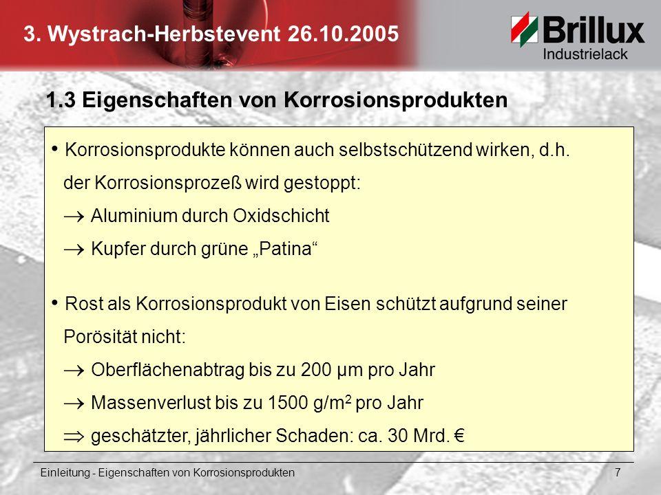 3. Wystrach-Herbstevent 26.10.2005 1.3 Eigenschaften von Korrosionsprodukten Korrosionsprodukte können auch selbstschützend wirken, d.h. der Korrosion