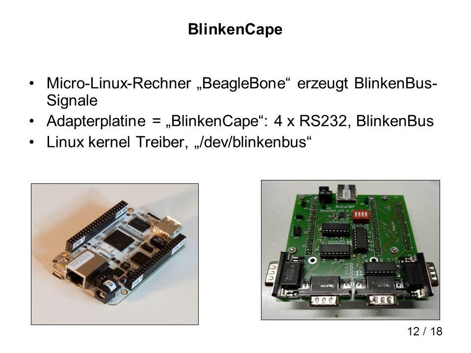 12 / 18 BlinkenCape Micro-Linux-Rechner BeagleBone erzeugt BlinkenBus- Signale Adapterplatine = BlinkenCape: 4 x RS232, BlinkenBus Linux kernel Treibe