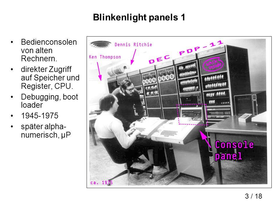 3 / 18 Blinkenlight panels 1 Bedienconsolen von alten Rechnern. direkter Zugriff auf Speicher und Register, CPU. Debugging, boot loader 1945-1975 spät