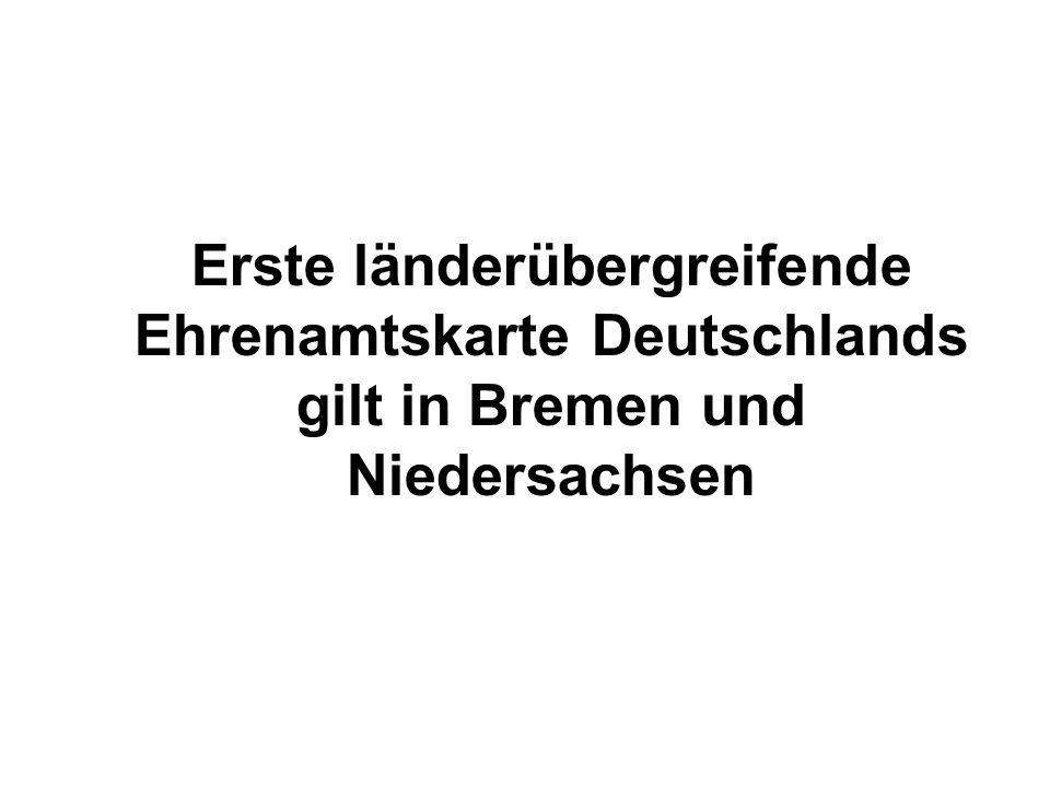 Weitere Infos finden Sie im Internet unter www.buergerengagement.bremen.de oder www.freiwilligenserver.de www.buergerengagement.bremen.de www.freiwilligenserver.de Gemeinsame Ehrenamtskarte für Bremen und Niedersachsen