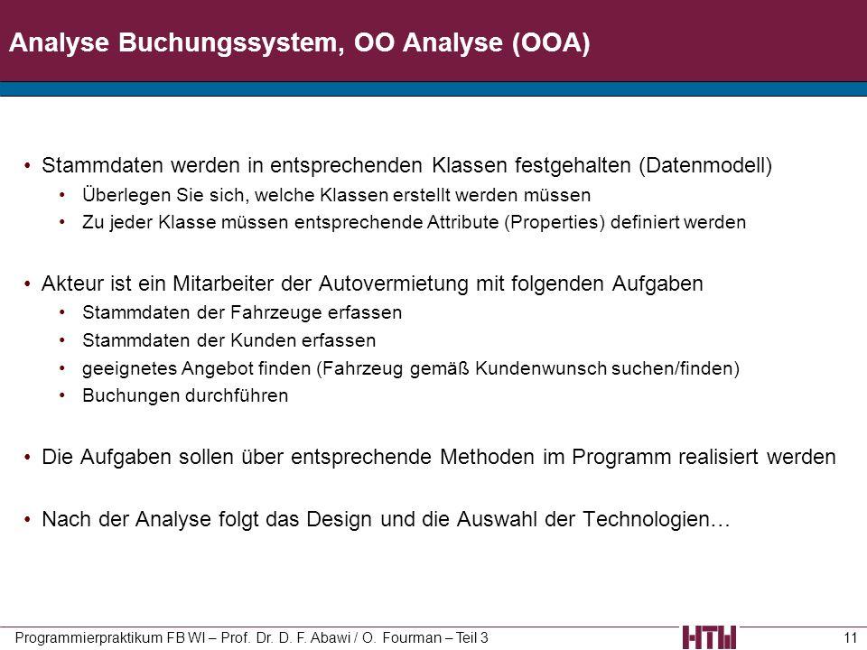 Analyse Buchungssystem, OO Analyse (OOA) Stammdaten werden in entsprechenden Klassen festgehalten (Datenmodell) Überlegen Sie sich, welche Klassen ers
