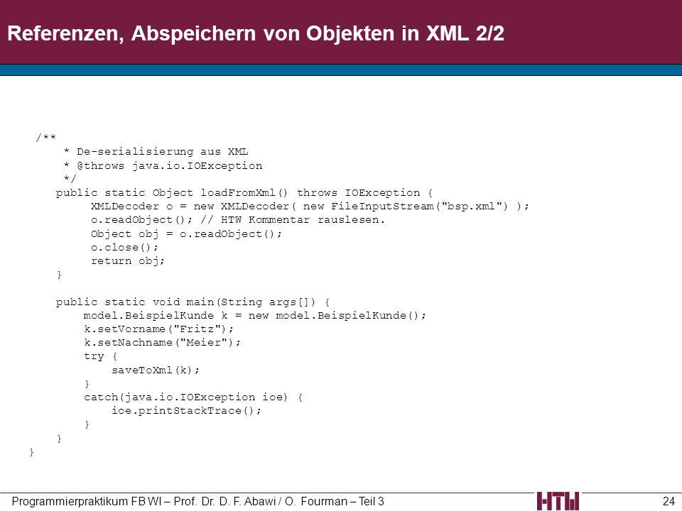 Referenzen, Abspeichern von Objekten in XML 2/2 Programmierpraktikum FB WI – Prof. Dr. D. F. Abawi / O. Fourman – Teil 324 /** * De-serialisierung aus
