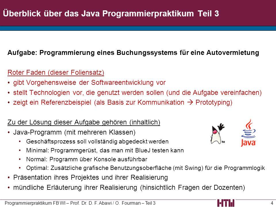 Überblick über das Java Programmierpraktikum Teil 3 Aufgabe: Programmierung eines Buchungssystems für eine Autovermietung Roter Faden (dieser Foliensa
