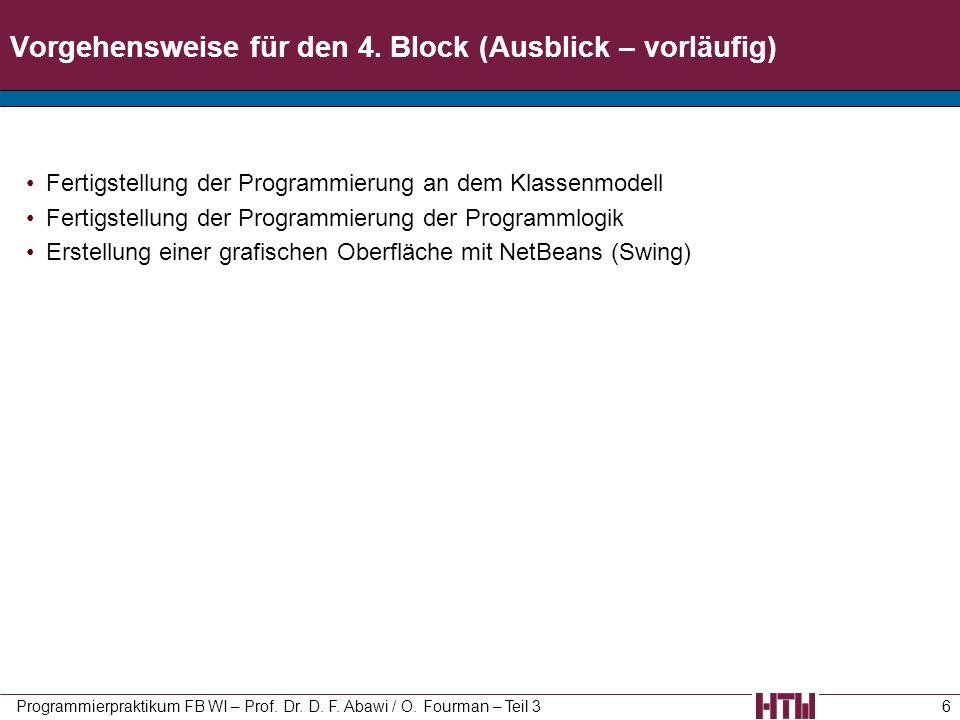 Vorgehensweise für den 4. Block (Ausblick – vorläufig) Fertigstellung der Programmierung an dem Klassenmodell Fertigstellung der Programmierung der Pr