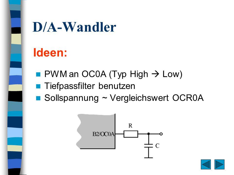 D/A-Wandler Ideen: PWM an OC0A (Typ High Low) Tiefpassfilter benutzen Sollspannung ~ Vergleichswert OCR0A
