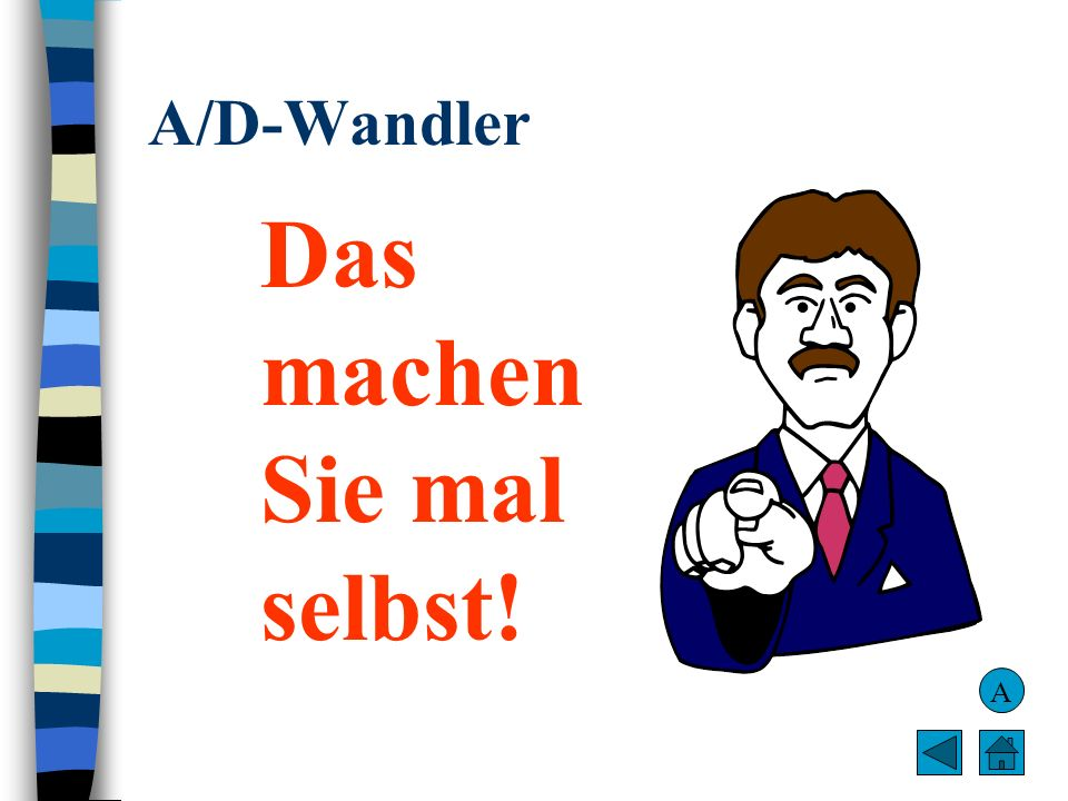 A/D-Wandler Das machen Sie mal selbst! A