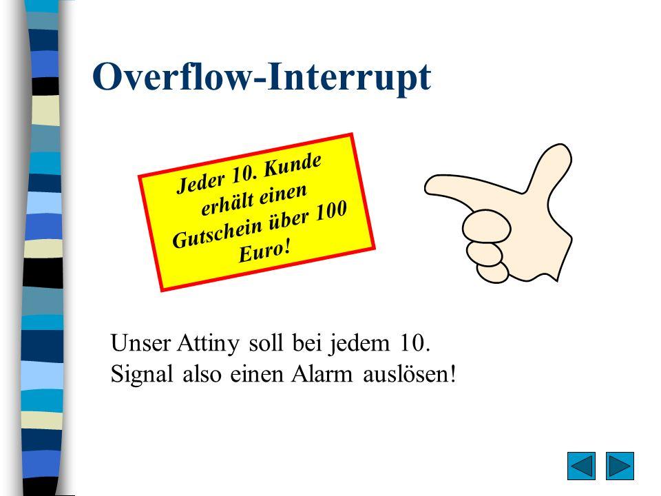 Overflow-Interrupt Jeder 10. Kunde erhält einen Gutschein über 100 Euro! Unser Attiny soll bei jedem 10. Signal also einen Alarm auslösen!