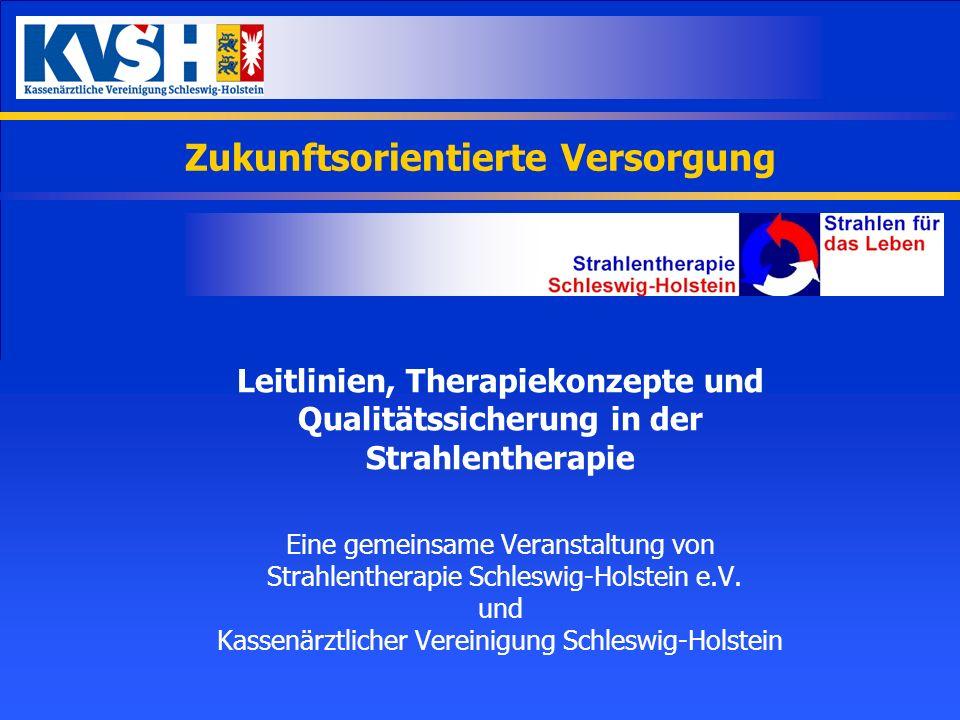 Zukunftsorientierte Versorgung Leitlinien, Therapiekonzepte und Qualitätssicherung in der Strahlentherapie Eine gemeinsame Veranstaltung von Strahlent