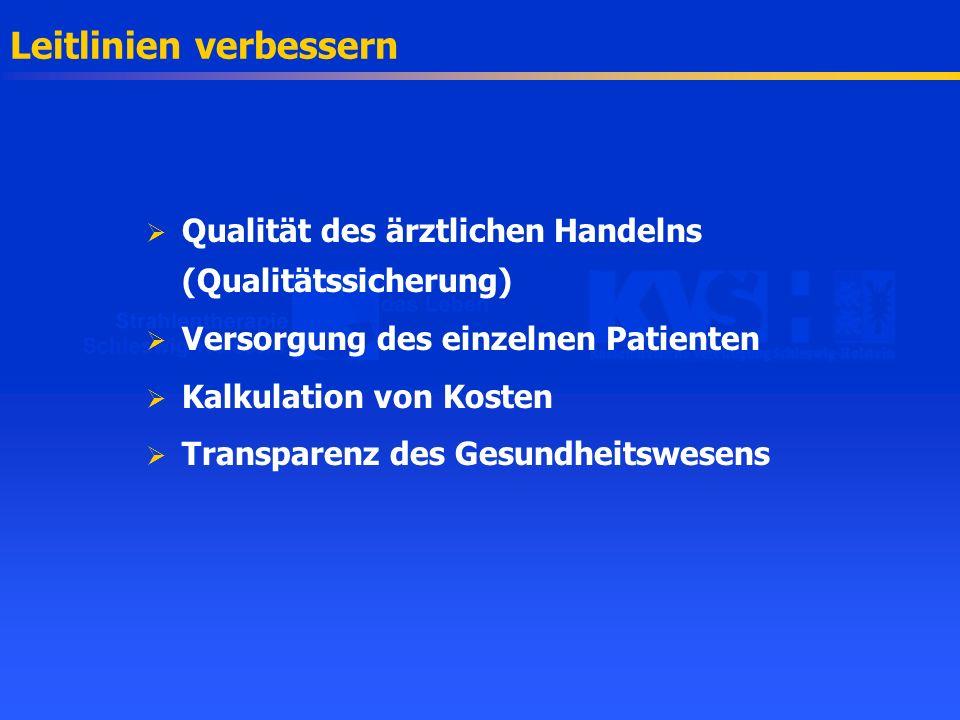 Leitlinien verbessern Qualität des ärztlichen Handelns (Qualitätssicherung) Versorgung des einzelnen Patienten Kalkulation von Kosten Transparenz des