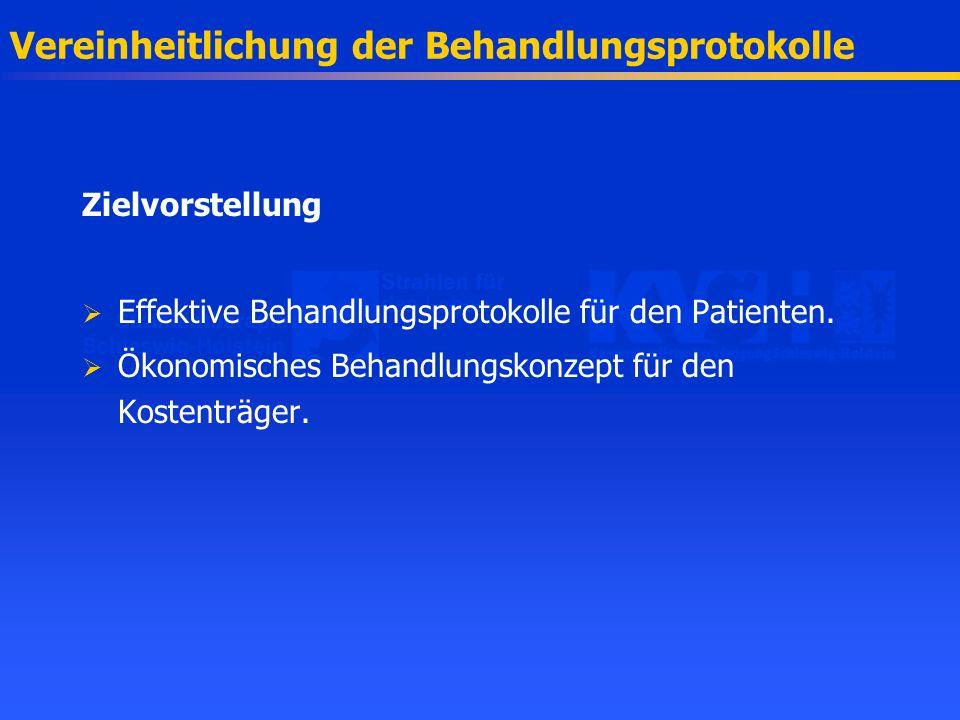 Vereinheitlichung der Behandlungsprotokolle Zielvorstellung Effektive Behandlungsprotokolle für den Patienten. Ökonomisches Behandlungskonzept für den
