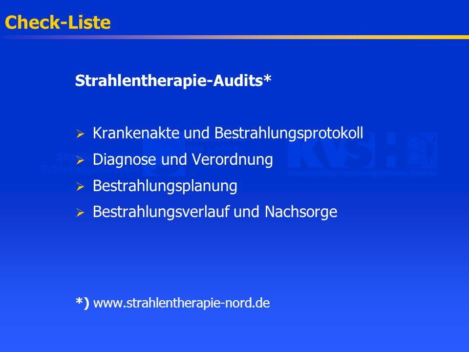 Check-Liste Strahlentherapie-Audits* Krankenakte und Bestrahlungsprotokoll Diagnose und Verordnung Bestrahlungsplanung Bestrahlungsverlauf und Nachsor