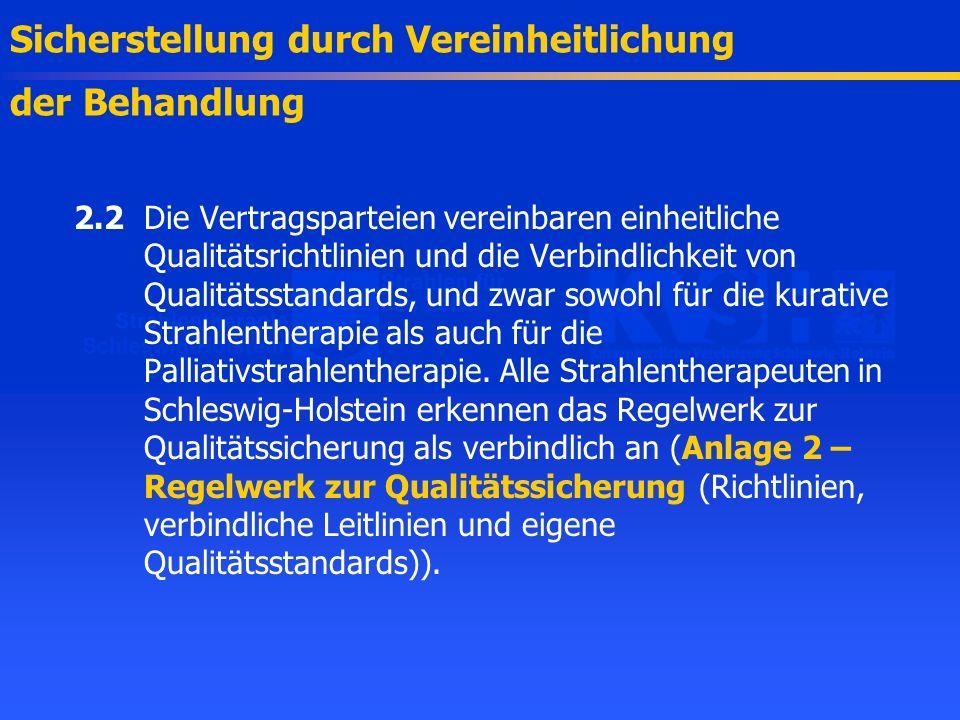 2.2Die Vertragsparteien vereinbaren einheitliche Qualitätsrichtlinien und die Verbindlichkeit von Qualitätsstandards, und zwar sowohl für die kurative