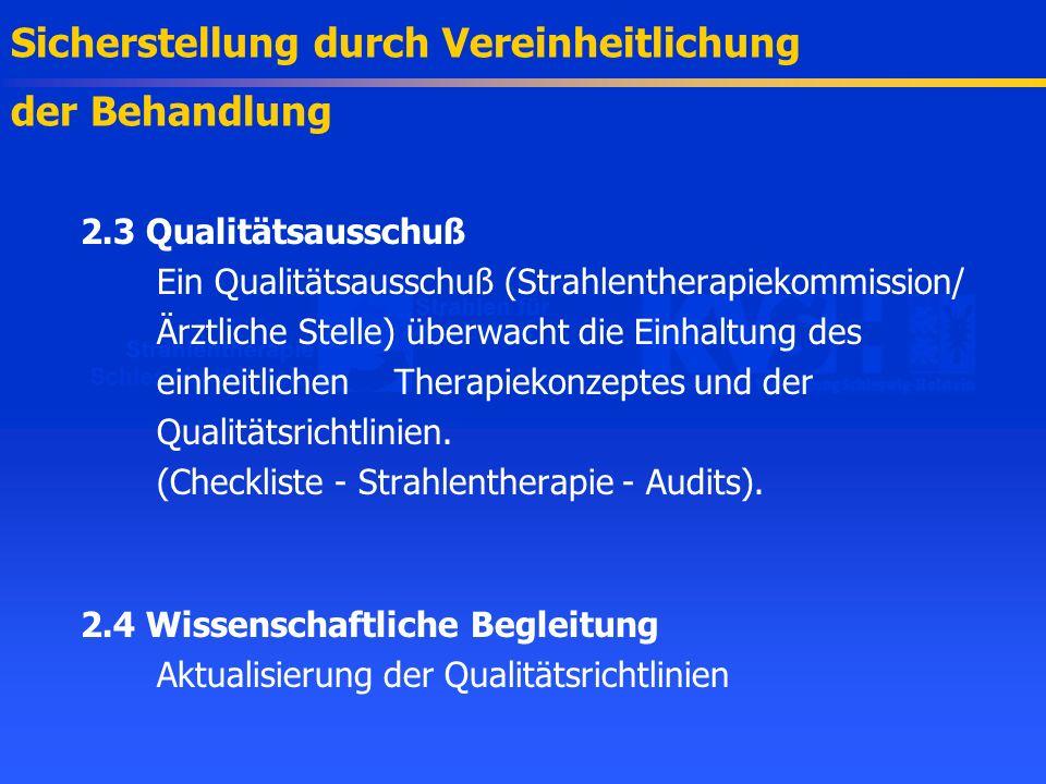 2.3 Qualitätsausschuß Ein Qualitätsausschuß (Strahlentherapiekommission/ Ärztliche Stelle) überwacht die Einhaltung des einheitlichen Therapiekonzepte