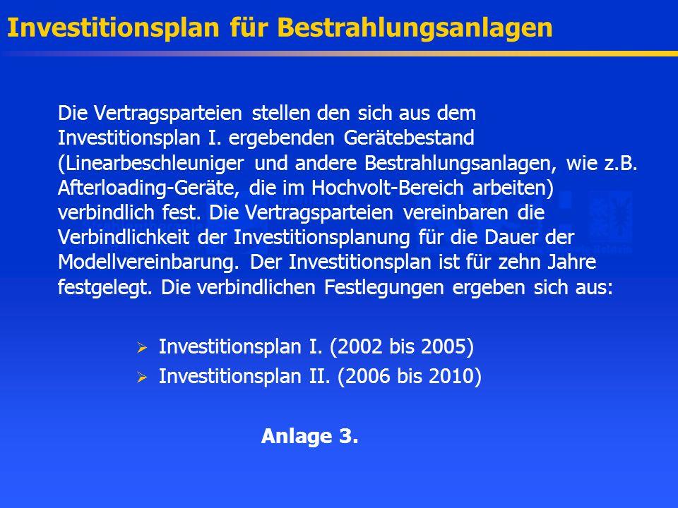Die Vertragsparteien stellen den sich aus dem Investitionsplan I. ergebenden Gerätebestand (Linearbeschleuniger und andere Bestrahlungsanlagen, wie z.