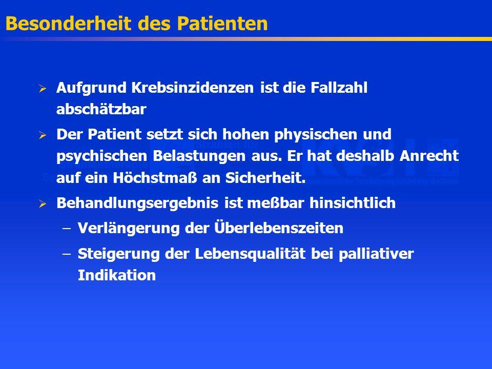Besonderheit des Patienten Aufgrund Krebsinzidenzen ist die Fallzahl abschätzbar Der Patient setzt sich hohen physischen und psychischen Belastungen a