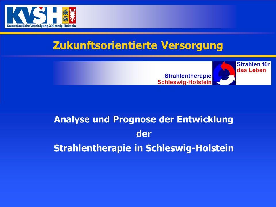 Zukunftsorientierte Versorgung Analyse und Prognose der Entwicklung der Strahlentherapie in Schleswig-Holstein