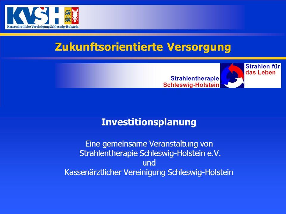 Zukunftsorientierte Versorgung Investitionsplanung Eine gemeinsame Veranstaltung von Strahlentherapie Schleswig-Holstein e.V. und Kassenärztlicher Ver