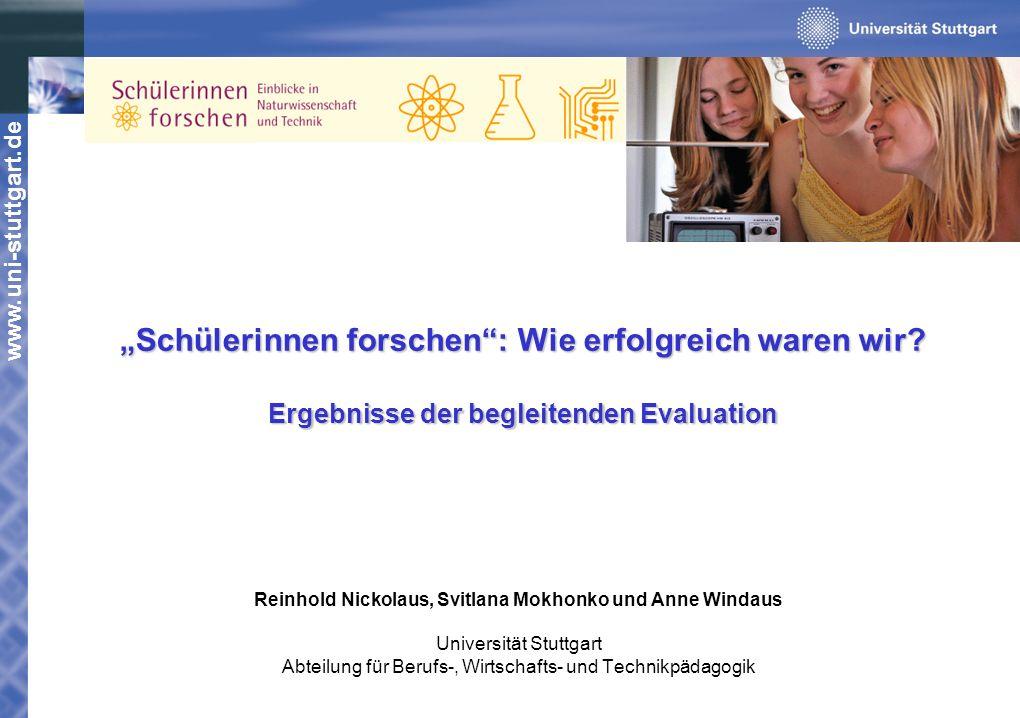 www.uni-stuttgart.de Schülerinnen forschen: Wie erfolgreich waren wir? Ergebnisse der begleitenden Evaluation Reinhold Nickolaus, Svitlana Mokhonko un