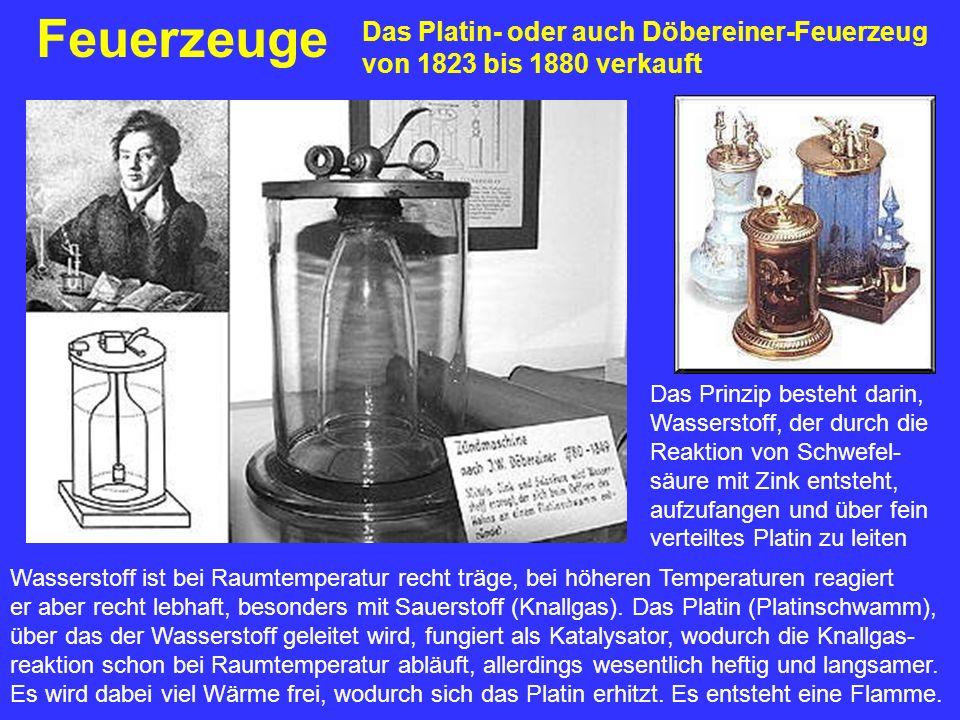 Feuerzeuge Das Platin- oder auch Döbereiner-Feuerzeug von 1823 bis 1880 verkauft Das Prinzip besteht darin, Wasserstoff, der durch die Reaktion von Sc