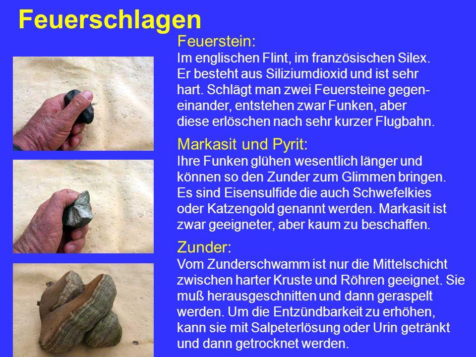 Feuerschlagen Feuerstein: Im englischen Flint, im französischen Silex. Er besteht aus Siliziumdioxid und ist sehr hart. Schlägt man zwei Feuersteine g
