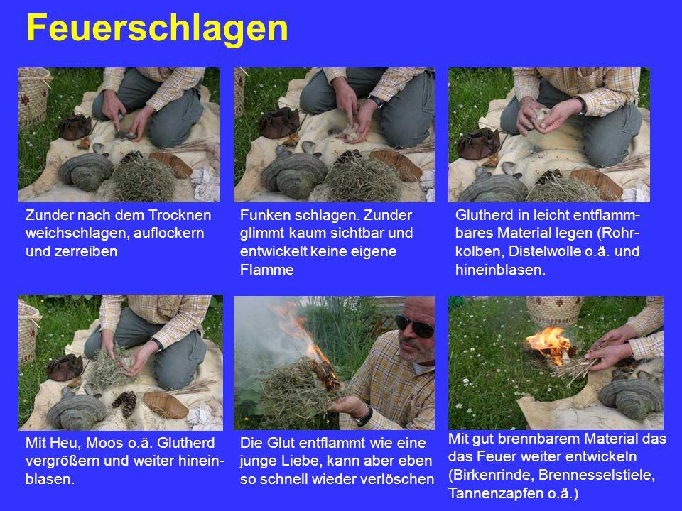 Feuerschlagen Das war´s Richtige Steinzeitmenschen schaffen das in ca 5 min.