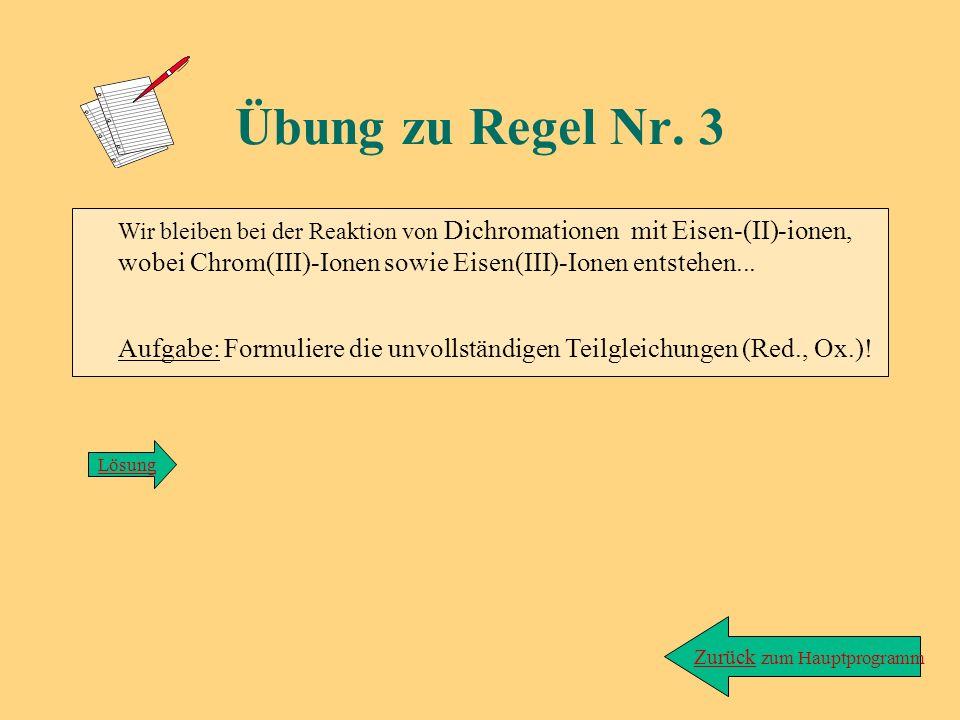 Cr 2 O 7 2- + Fe 2+ ---> Cr 3+ + Fe 3+ +VI+II+III zurück Reduktion Oxidation Lösung zu Übung/Regel 2: +III Redoxpaare: Cr 2 O 7 2- / Cr 3+ und Fe 2+ /