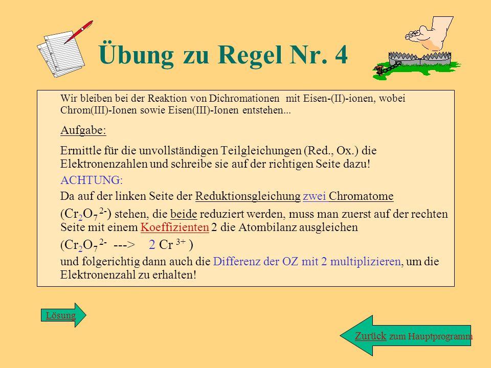 zurück Red.: Cr 2 O 7 2- ---> Cr 3+ Ox.: Fe 2+ ---> Fe 3+ Lösung zu Übung/Regel 3: