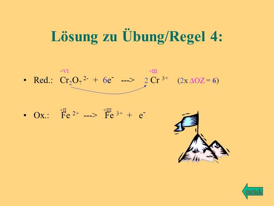 Übung zu Regel Nr. 4 Wir bleiben bei der Reaktion von Dichromationen mit Eisen-(II)-ionen, wobei Chrom(III)-Ionen sowie Eisen(III)-Ionen entstehen...