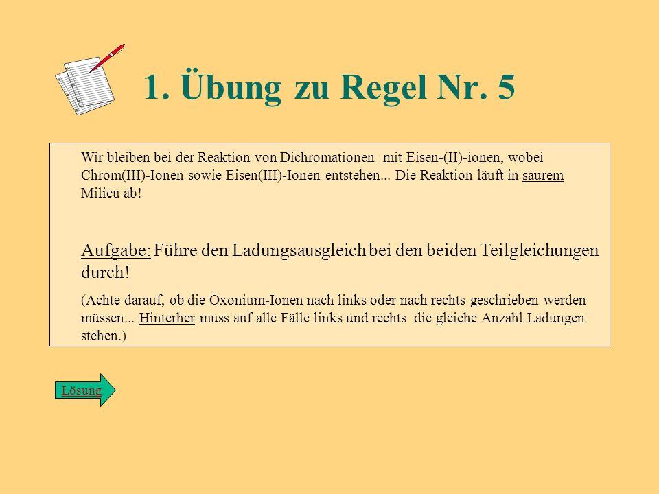 Red.: Cr 2 O 7 2- + 6e - ---> 2 Cr 3+ (2x OZ = 6) Ox.: Fe 2+ ---> Fe 3+ + e - Lösung zu Übung/Regel 4: zurück +VI+III +II+III
