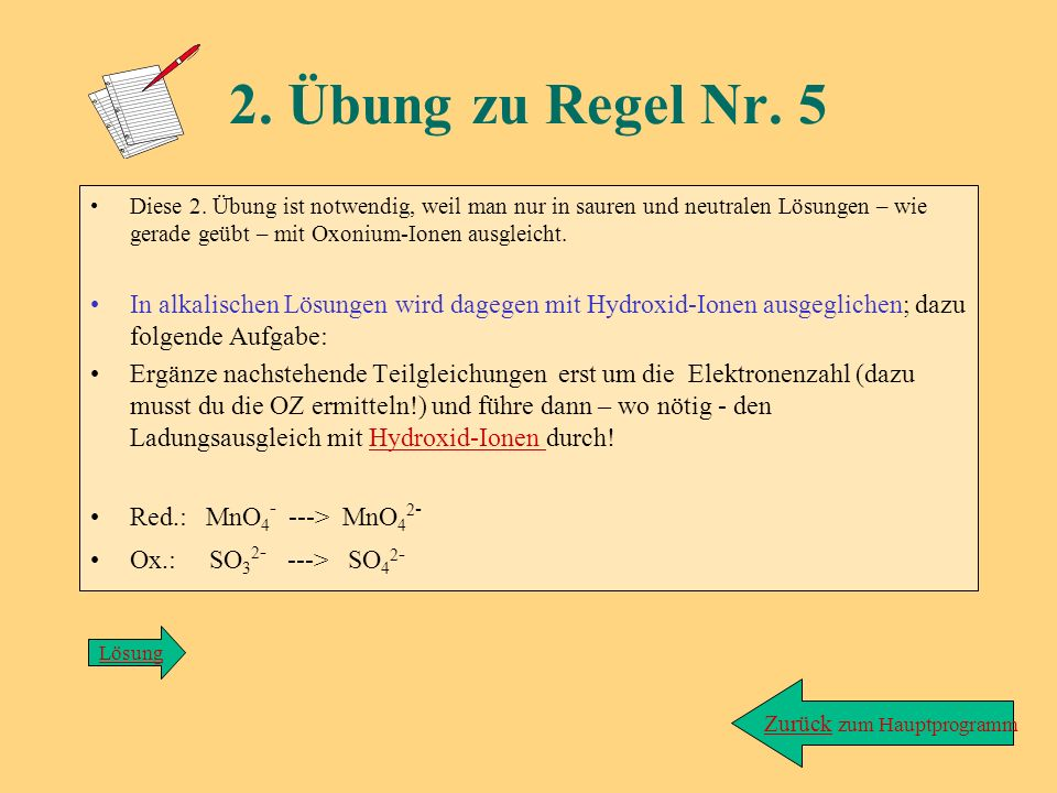 Red.: Cr 2 O 7 2- + 6e - + 14 H 3 O + ---> 2Cr 3+ Ladungssumme: +6 = +6 Ox.: Fe 2+ ---> Fe 3+ + e - (kein Ladungsausgleich nötig) Lösung zu Übung/Rege