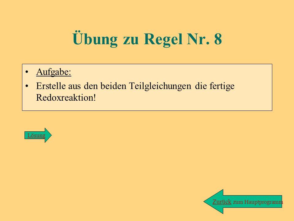 Lösung zu Übung/Regel 7: Red.: Cr 2 O 7 2- + 6e - + 14 H 3 O + ---> 2Cr 3+ + 21H 2 O Ox.: 6Fe 2+ ---> 6Fe 3+ + 6e - zurück
