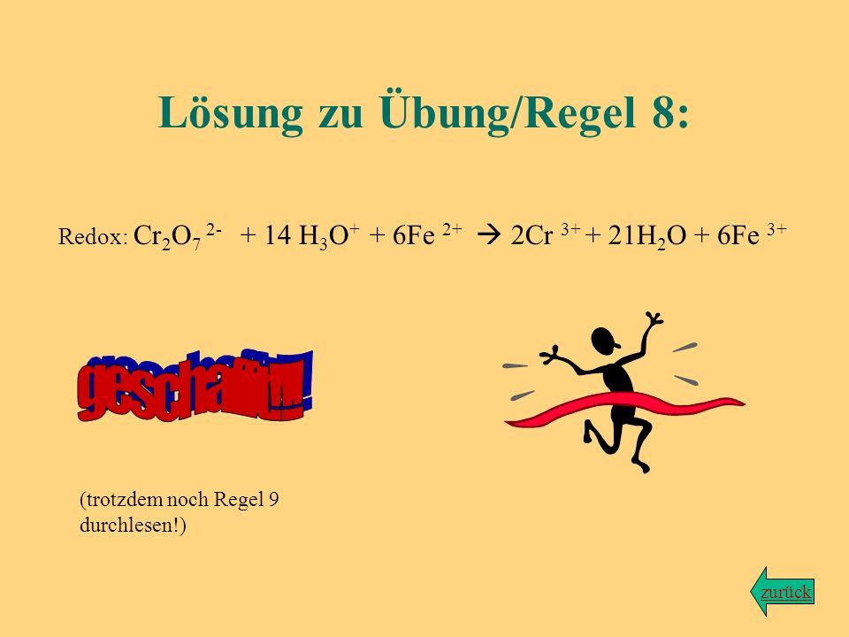 Übung zu Regel Nr. 8 Aufgabe: Erstelle aus den beiden Teilgleichungen die fertige Redoxreaktion! Lösung Zurück zum Hauptprogramm
