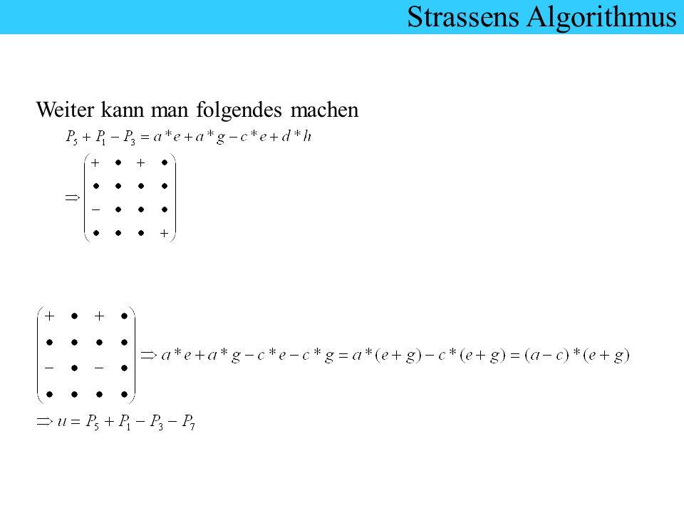 Strassens Algorithmus Weiter kann man folgendes machen