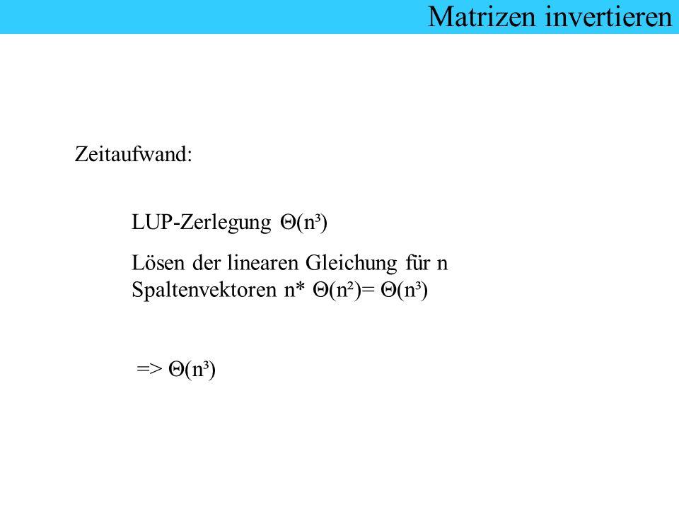 Matrizen invertieren Zeitaufwand: LUP-Zerlegung (n³) Lösen der linearen Gleichung für n Spaltenvektoren n* (n²)= (n³) => (n³)