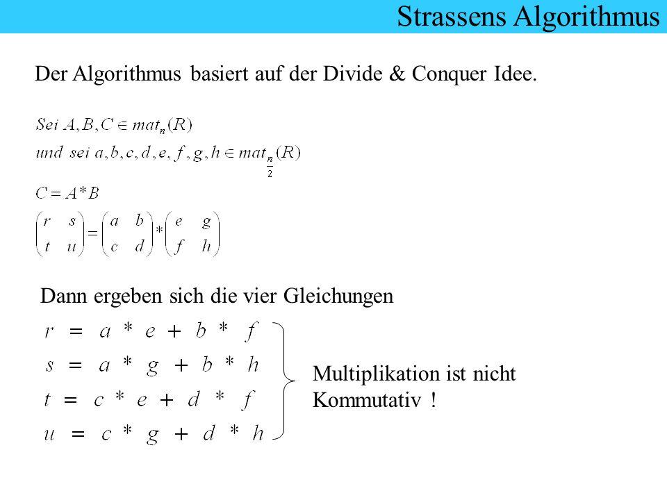 Strassens Algorithmus Der Algorithmus basiert auf der Divide & Conquer Idee. Dann ergeben sich die vier Gleichungen Multiplikation ist nicht Kommutati