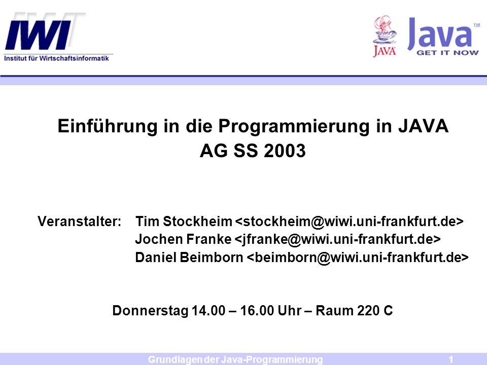 Grundlagen der Java-Programmierung1 Einführung in die Programmierung in JAVA AG SS 2003 Veranstalter: Tim Stockheim Jochen Franke Daniel Beimborn Donn