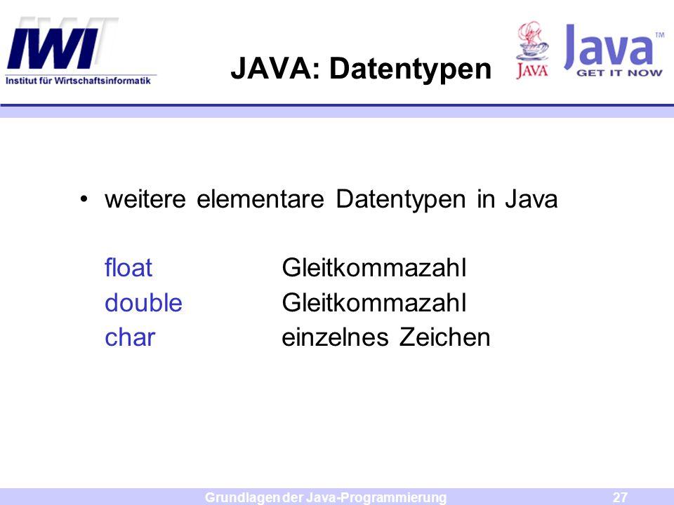 Grundlagen der Java-Programmierung27 JAVA: Datentypen weitere elementare Datentypen in Java floatGleitkommazahl doubleGleitkommazahl chareinzelnes Zei