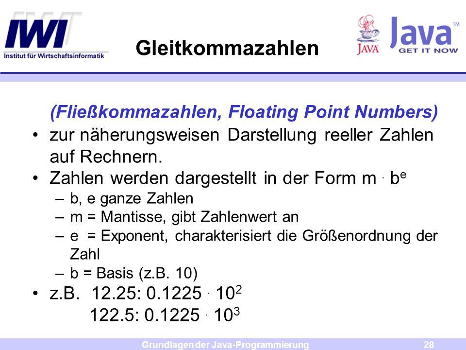 Grundlagen der Java-Programmierung28 Gleitkommazahlen (Fließkommazahlen, Floating Point Numbers) zur näherungsweisen Darstellung reeller Zahlen auf Re