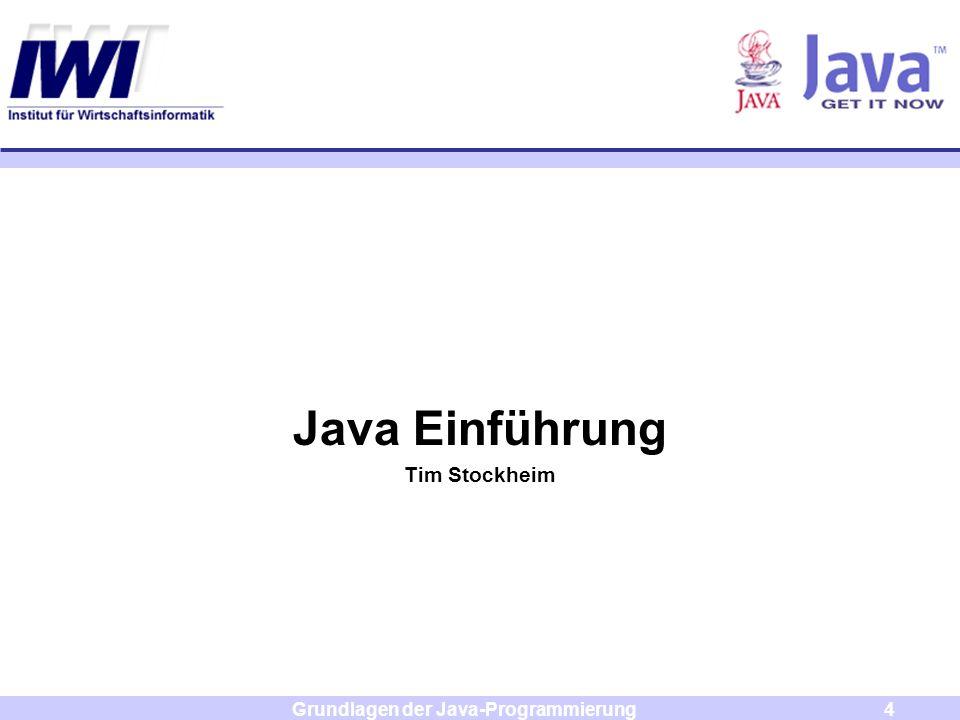 Grundlagen der Java-Programmierung4 Java Einführung Tim Stockheim
