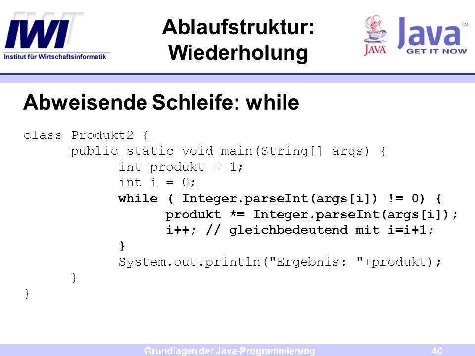 Grundlagen der Java-Programmierung40 Ablaufstruktur: Wiederholung Abweisende Schleife: while class Produkt2 { public static void main(String[] args) {