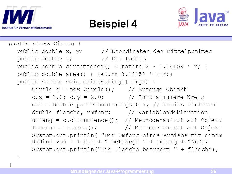 Grundlagen der Java-Programmierung56 public class Circle { public double x, y; // Koordinaten des Mittelpunktes public double r; // Der Radius public