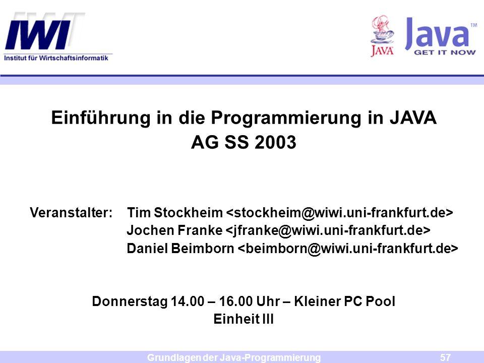 Grundlagen der Java-Programmierung57 Einführung in die Programmierung in JAVA AG SS 2003 Veranstalter: Tim Stockheim Jochen Franke Daniel Beimborn Don